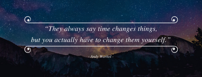 """They always say time changes things, but you actually have to change them yourself."""